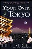 Moon over Tokyo, Siri L. Mitchell, 0736917594