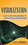 VISUALIZE AND ACHIEVE YOUR FITNESS GOALS      If you have ever struggled with fitness and reaching the goals you set for yourself, you know how frustrating it is to be limited by what your body can do and the amount of time that it can do it ...