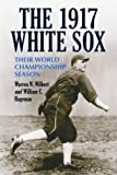 img - for The 1917 White Sox: Their World Championship Season by Warren N Wilbert (2003-11-01) book / textbook / text book
