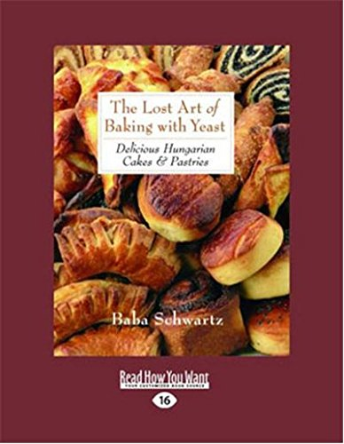 Read Online The Lost Art of Baking with Yeast & Pastries: Delicious Hungarian Cakes pdf epub