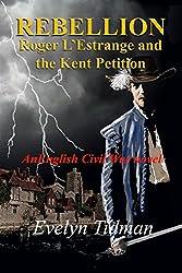 Rebellion: Roger L'Estrange and the Kent Petition (The Adventures of Roger L'Estrange Book 2)