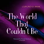 The World That Couldn't Be | Clifford D. Simak