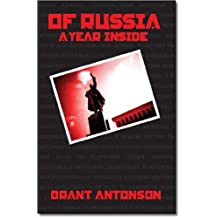 Of Russia: A Year Inside (Of China: A Year Inside, Of Iraq: A Year Inside Book 1)