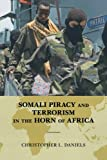 Somali Piracy and Terrorism in Horn of Africa, Daniels, Christopher L., 0810886944