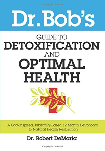 Read Online Dr. Bob's Guide to Optimal Health: A God-Inspired, Biblically-Based 12 Month Devotional to Natural Health Restoration ebook