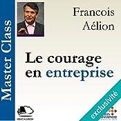 Le courage en entreprise(Master Class) | François Aélion