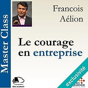 Le courage en entreprise(Master Class) Hörbuch