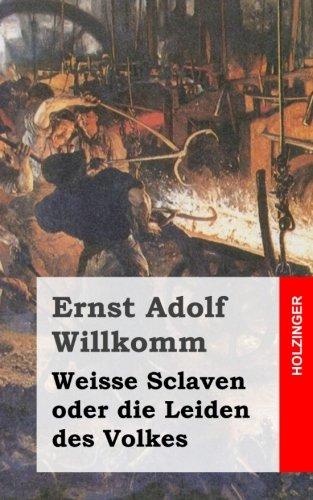 Weisse Sclaven oder die Leiden des Volkes (German Edition) PDF