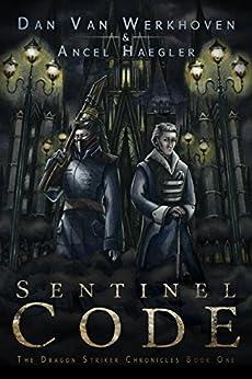 Sentinel Code: The Dragon Striker Chronicles Book One by [Van Werkhoven, Dan]