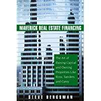 Maverick Real Estate Financing: The Art of Raising Capital and Owning Properties Like Ross, Sanders,and Carey