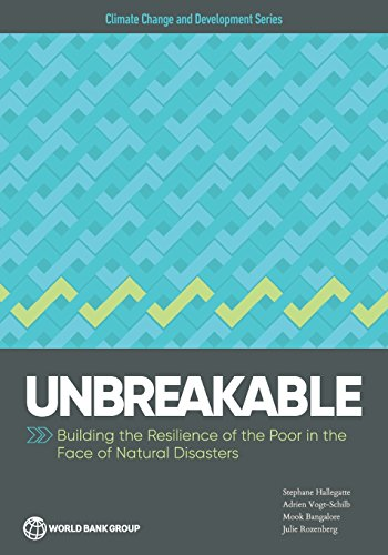 Unbreakable: Building the Resilience of the Poor in the Face of Natural Disasters (Climate Change and Development)