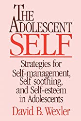 Adolescent Self: Strategies for Self-Management, Self-Soothing, and Self-Esteem in Adolescents (Norton Professional Books)