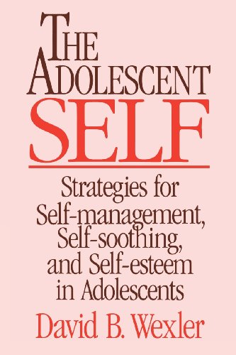 The Adolescent Self: Strategies for Self-Management, Self-Soothing, and Self-Esteem in Adolescents (Norton Professional