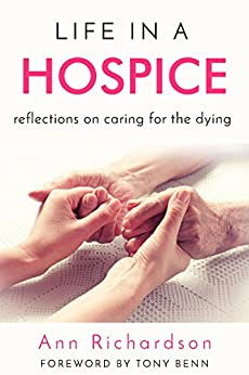 Life in a Hospice: Reflections on caring for the dying by [Richardson, Ann]