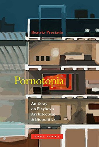 Pornotopia: An Essay on Playboy's Architecture and