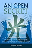 An Open Secret: A Student's Handbook for Learning Aikido Techniques of Self Defense and Aiki Way