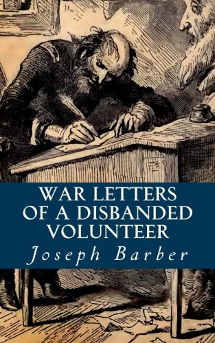 Download War Letters Of A Disbanded Volunteer: Embracing His Experiences As Honest Old Abe's Bosom Friend And Unofficial Adviser. PDF