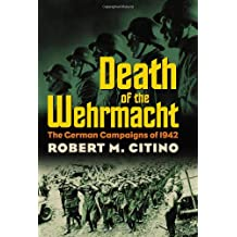 Death of the Wehrmacht: The German Campaigns of 1942