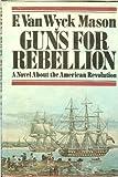 Guns for Rebellion, F. Van Wyck Mason, 0385013302