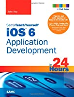 Sams Teach Yourself iOS 6 Application Development in 24 Hours, 4th Edition Front Cover