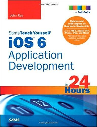 sams teach yourself ios 6 application development in 24 hours ray john