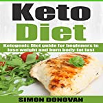 Keto Diet: Ketogenic Diet Guide for Beginners to Lose Weight and Burn Body-Fat Fast: Get Fit, Book 1 | Simon Donovan