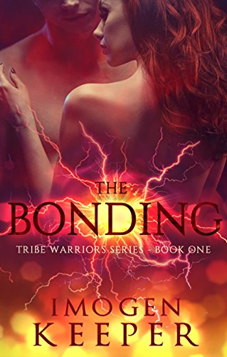 The Bonding: Book #1 in the Tribe Warrior Series by [Keeper, Imogen]
