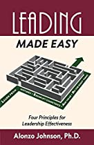 LEADING MADE EASY: FOUR PRINCIPLES FOR LEADERSHIP EFFECTIVENESS (THE MADE EASY SERIES)
