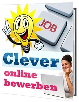 clever online bewerben online bewerbung und anschreiben jetzt clever online bewerben german edition - Amazon Online Bewerbung