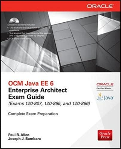 OCM Java EE 6 Enterprise Architect Exam Guide (Exams 1Z0 807, 1Z0 865 U0026  1Z0 866) (Oracle Press) 3rd Edition