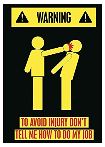 - Lancy's Artwork Warning To Avoid Injury Don't Tell Me How To Do My Job Funny Bright Caution Picture Black Background Sticker Wall Sticker Sign for Business Wall Window Any Smooth Surface
