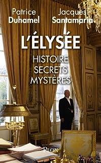 L'Elysée : histoire, secrets, mystères, Duhamel, Patrice