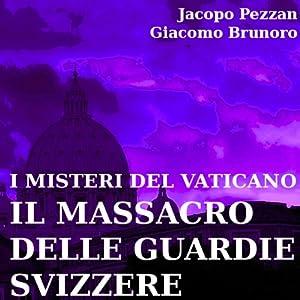 I Misteri del Vaticano: Il Massacro delle Guardie Svizzere [The Mysteries of the Vatican: the Massacre of the Swiss Guards] Audiobook