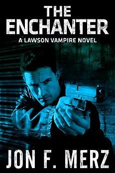 The Enchanter: A Lawson Vampire Novel - pre1A (The Lawson Vampire Series) by [Merz, Jon F.]