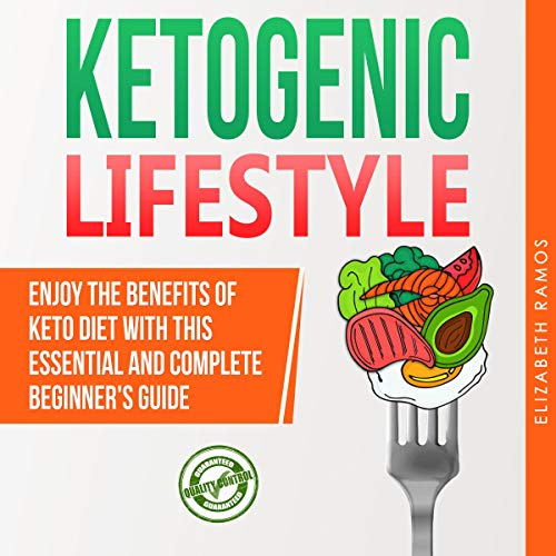 Ketogenic Lifestyle: Enjoy the Benefits of Keto Diet with This Essential and Complete Step by Step Beginner