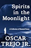 Spirits in the Moonlight, Oscar Trejo Jr., 1456032143