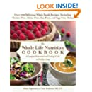 The Whole Life Nutrition Cookbook: Over 300 Delicious Whole Foods Recipes, Including Gluten-Free, Dairy-Free, Soy-Free, and Egg-Free Dishes