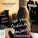 Not Your Ordinary Housewife: How the Man I Loved Led Me into a World I Had Never Imagined   Nikki Stern