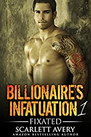 Bad Boy Romance: Billionaire's Infatuation Book 1- Fixated: Billionaire Romance (Alpha Billionaire Series)