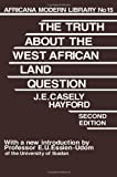 Truth about the West African Land Question, J. E. Hayford and J. E. Casely (Joseph Ephraim Ca Hayford, 0714617555