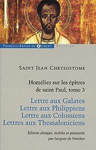 Homélies sur les Epîtres de saint Paul, t. 3 par Jean Chrysostome