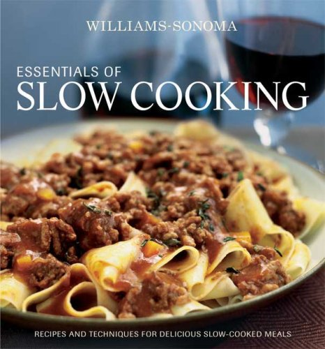 Williams-Sonoma Essentials of Slow Cooking: Recipes and Techniques for Delicious Slow-Cooked Meals by Brand: Oxmoor House