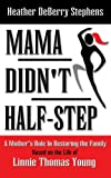 Mama Didn't Half-Step, Heather DeBerry Stephens, 144978898X