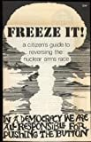 img - for Freeze It! A Citizen's Guide to Reversing the Nuclear Arms Race book / textbook / text book