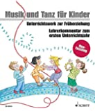 Musik und Tanz für Kinder, Neuausgabe : Lehrerkommentar zum ersten Unterrichtsjahr