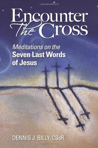 Read Online Encounter the Cross: Meditations on the Seven Last Words of Jesus pdf epub