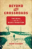 Beyond the Crossroads: The Devil & the Blues Tradition