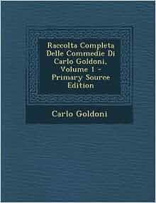 Raccolta Completa Delle Commedie Di Carlo Goldoni, Volume 1 - Primary