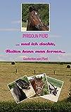 ... und ich dachte, Reiten kann man lernen...: Geschichten vom Pferd