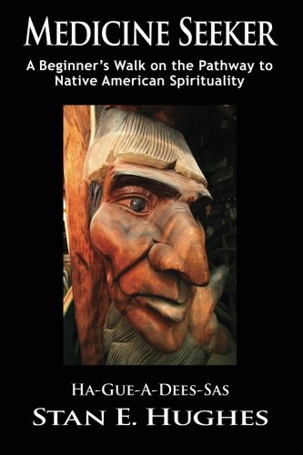 Medicine Seeker: A Beginner's Walk on the Pathway to Native American Spirituality